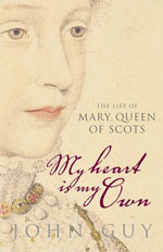 My Heart is My Own: The Life of Mary Qeen of Scots